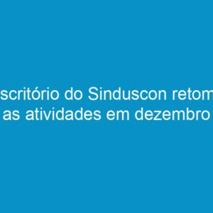 Escritório do Sinduscon retoma as atividades em dezembro