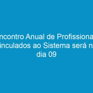 Encontro Anual de Profissionais vinculados ao Sistema será no dia 09 de dezembro