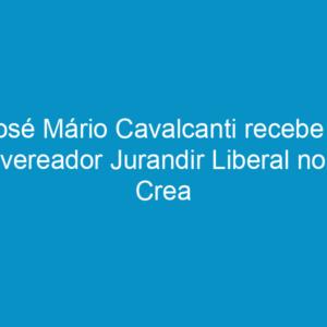 José Mário Cavalcanti recebe o vereador Jurandir Liberal no Crea
