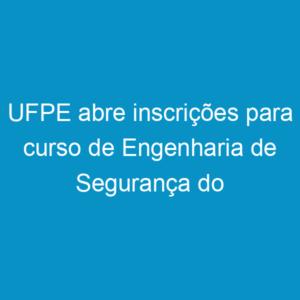 UFPE abre inscrições para curso de Engenharia de Segurança do Trabalho