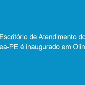 Escritório de Atendimento do Crea-PE é inaugurado em Olinda