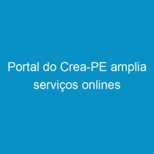 Portal do Crea-PE amplia serviços onlines