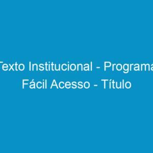 Texto Institucional – Programa Fácil Acesso – Título