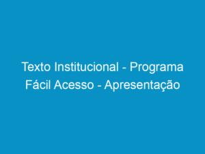 Read more about the article Texto Institucional – Programa Fácil Acesso – Apresentação