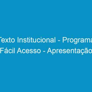 Texto Institucional – Programa Fácil Acesso – Apresentação