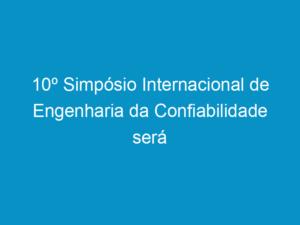 Read more about the article 10º Simpósio Internacional de Engenharia da Confiabilidade será realizado em Salvador em 2012