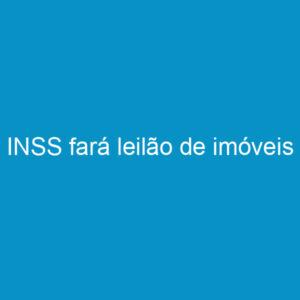 INSS fará leilão de imóveis