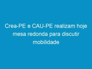 Read more about the article Crea-PE e CAU-PE realizam hoje mesa redonda para discutir mobilidade urbana na RMR