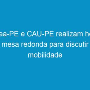 Crea-PE e CAU-PE realizam hoje mesa redonda para discutir mobilidade urbana na RMR