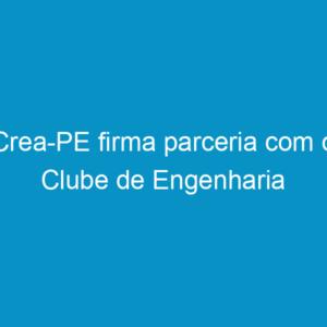 Crea-PE firma parceria com o Clube de Engenharia