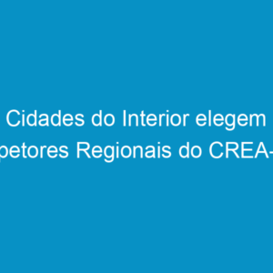 Cidades do Interior elegem Inspetores Regionais do CREA-PE