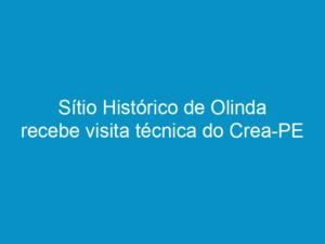 Read more about the article Sítio Histórico de Olinda recebe visita técnica do Crea-PE