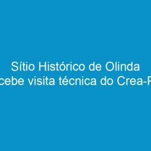 Sítio Histórico de Olinda recebe visita técnica do Crea-PE