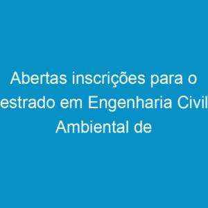 Abertas inscrições para o mestrado em Engenharia Civil e Ambiental de Caruaru