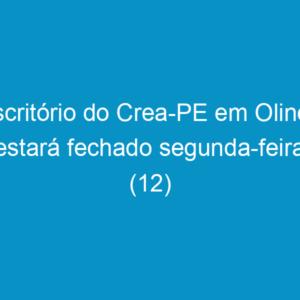Escritório do Crea-PE em Olinda estará fechado segunda-feira (12)