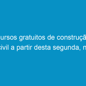 Cursos gratuitos de construção civil a partir desta segunda, na Ferreira Costa