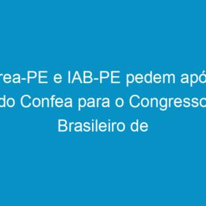 Crea-PE e IAB-PE pedem apóio do Confea para o Congresso Brasileiro de Arquitetura