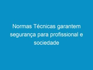 Read more about the article Normas Técnicas garantem segurança para profissional e sociedade