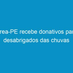 Crea-PE recebe donativos para desabrigados das chuvas