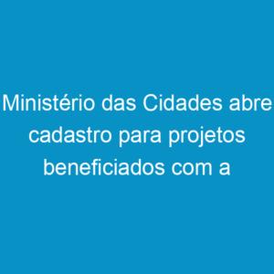 Ministério das Cidades abre cadastro para projetos beneficiados com a lei de assistência técnica
