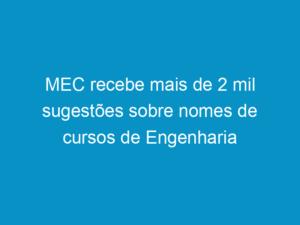 Read more about the article MEC recebe mais de 2 mil sugestões sobre nomes de cursos de Engenharia