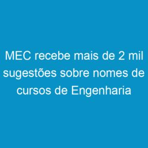 MEC recebe mais de 2 mil sugestões sobre nomes de cursos de Engenharia
