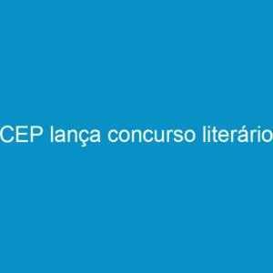 CEP lança concurso literário
