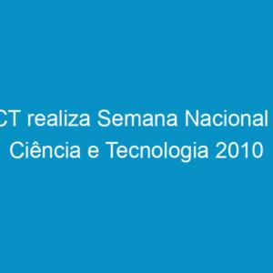 MCT realiza Semana Nacional de Ciência e Tecnologia 2010