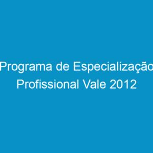 Programa de Especialização Profissional Vale 2012