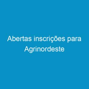 Abertas inscrições para Agrinordeste