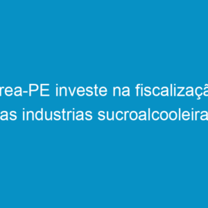 Crea-PE investe na fiscalização das industrias sucroalcooleiras