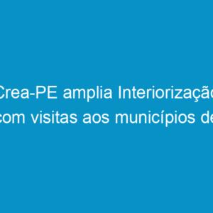 Crea-PE amplia Interiorização com visitas aos municípios de Pesqueira e Arcoverde