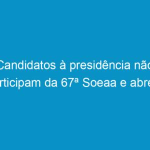 Candidatos à presidência não participam da 67ª Soeaa e abrem espaço para discussão histórica