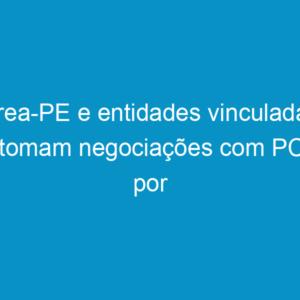 Crea-PE e entidades vinculadas retomam negociações com PCR por melhores salários