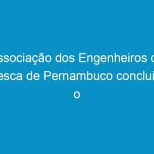 Associação dos Engenheiros de Pesca de Pernambuco concluirá o Planejamento Estratégico da Gestão até abril de 2016