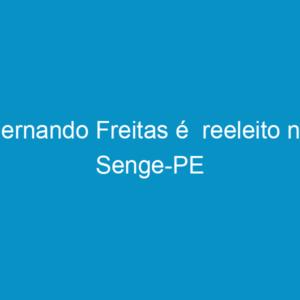 Fernando Freitas é  reeleito no Senge-PE