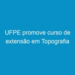 UFPE promove curso de extensão em Topografia