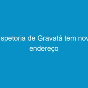 Inspetoria de Gravatá tem novo endereço