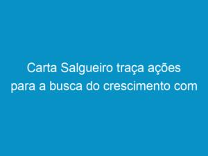 Read more about the article Carta Salgueiro traça ações para a busca do crescimento com responsabilidade