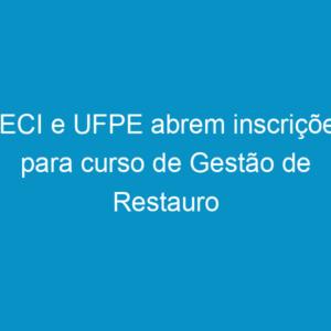 CECI e UFPE abrem inscrições para curso de Gestão de Restauro