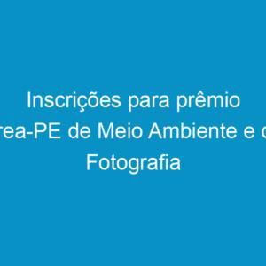 Inscrições para prêmio Crea-PE de Meio Ambiente e de Fotografia encerram-se dia 25