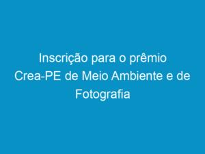 Read more about the article Inscrição para o prêmio Crea-PE de Meio Ambiente e de Fotografia termina dia 25