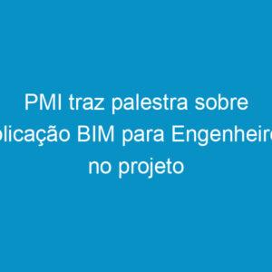 PMI traz palestra sobre aplicação BIM para Engenheiros no projeto Terça no Crea