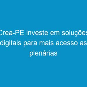 Crea-PE investe em soluções digitais para mais acesso as plenárias